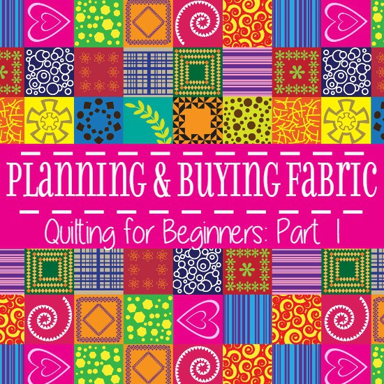 Planning and Buying Fabric for Quilts – Quilting for Beginners Pt. 1
