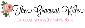 The Gracious Wife | Graciously Serving the Whole Home