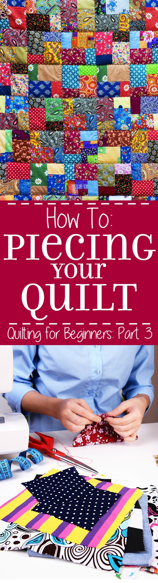 Piecing and Finishing Your Quilt Top -Part 3 in a 5-part Quilting for Beginners series. This Piecing and Finishing Your Quilt Topsection will walk you through piecing together your quilt top and sewing a perfect quarter inch seam. Make your own DIY sewing quilt with this step-by-step tutorial!