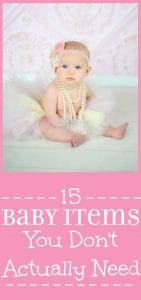 15 Baby Items You Don't Actually Need- Baby stuff you probably won't use or need for a baby boy or a baby girl! I wish I had this list during my first pregnancy. It would have saved me lots of money!