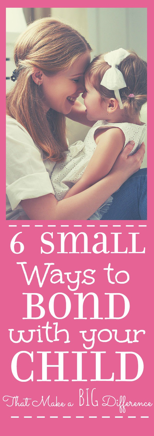 6 Small Ways to Bond With Your Child in a Big Way. Show your child you love, care, and appreciate them with these 6 simple ideas.   parenting