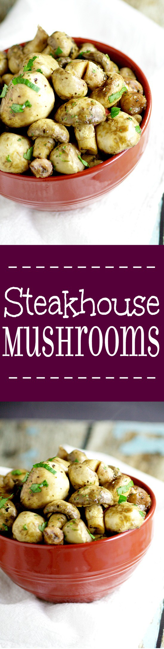 Buttery sauteed Steakhouse Mushrooms with herbs will complement your lovely steak dinner perfectly! Plus, make it in just 15 minutes!