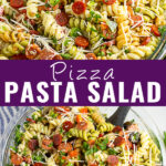 Collage of pizza pasta salad with a close up of a large bowl filled with pasta salad on top, a further away photo of the same salad on bottom, and the words