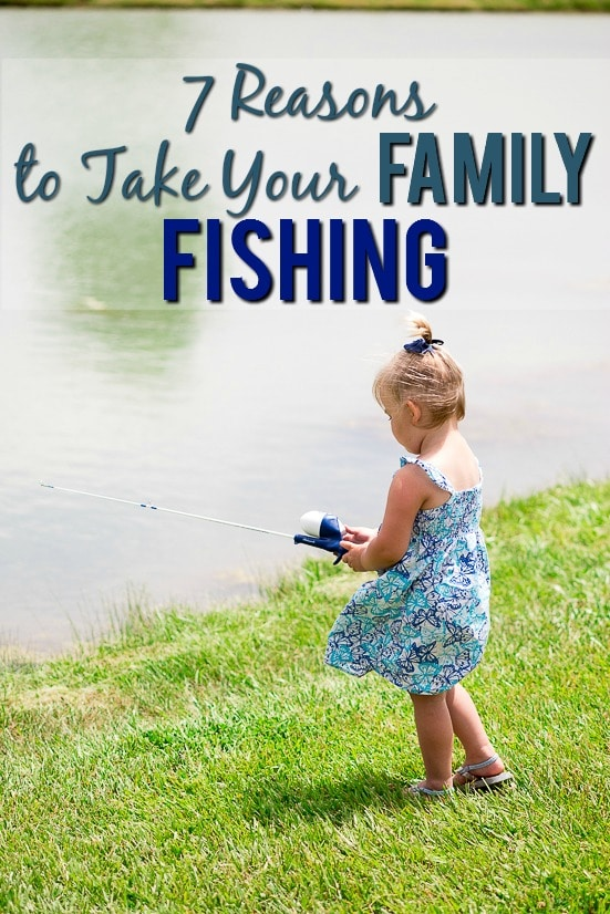 7 reasons to take your family fishing the gracious wife for How to become a fishing guide