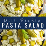 Collage image of dill pickle pasta salad in a bowl topped with 2 baby dill pickles on top and a close-up overhead shot of the same on bottom with the words
