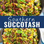 Collage with a close up of Southern Succotash on top, and a further away photo topped with fresh basil on bottom, with the words